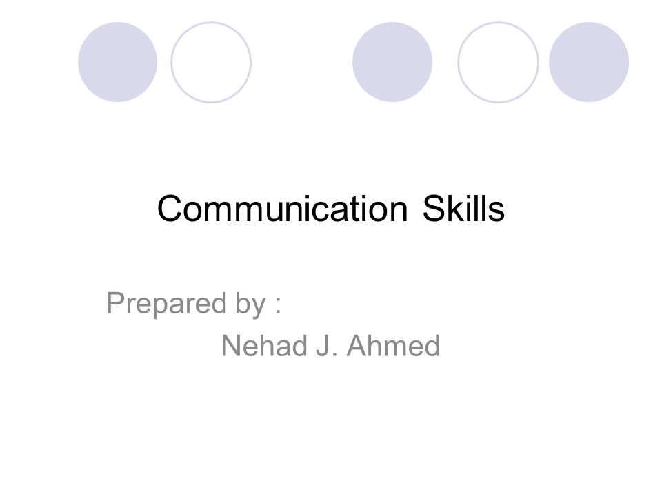 Communication Skills Prepared by : Nehad J. Ahmed