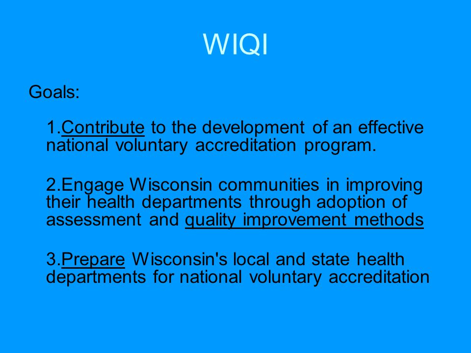 WIQI Goals: 1.Contribute to the development of an effective national voluntary accreditation program.