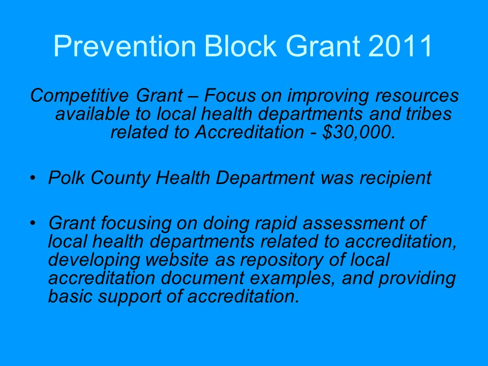 Prevention Block Grant 2011 Competitive Grant – Focus on improving resources available to local health departments and tribes related to Accreditation - $30,000.