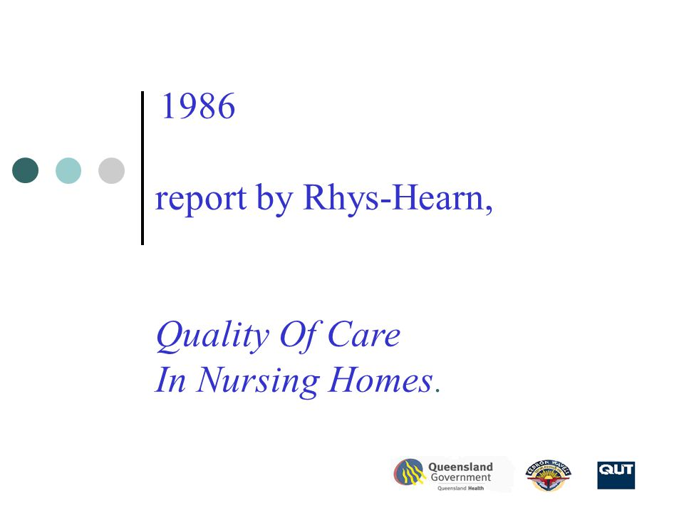 1986 report by Rhys-Hearn, Quality Of Care In Nursing Homes.