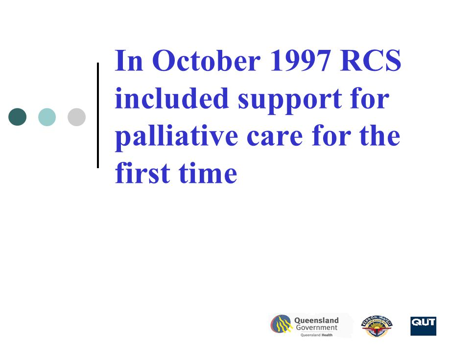 In October 1997 RCS included support for palliative care for the first time
