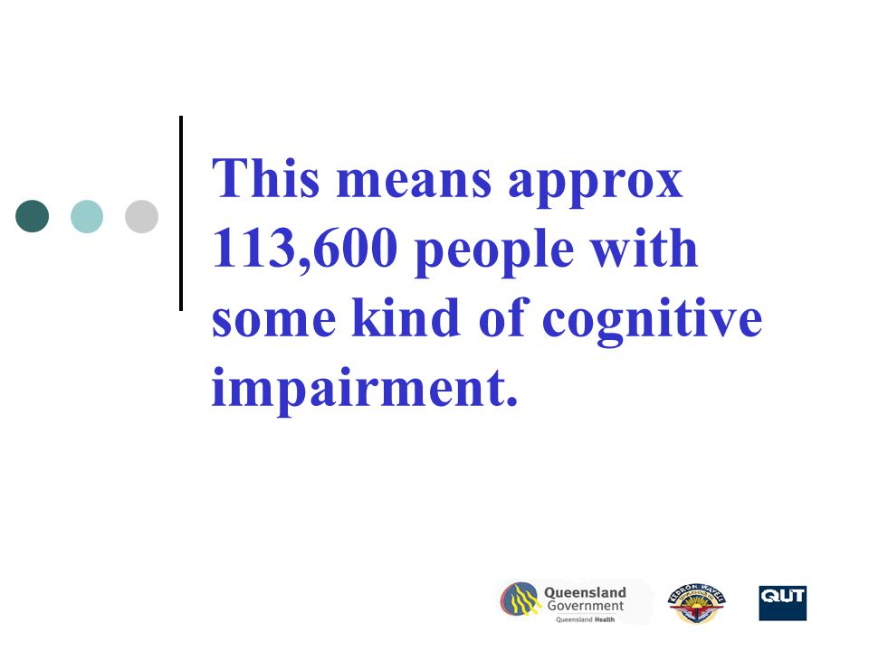 This means approx 113,600 people with some kind of cognitive impairment.