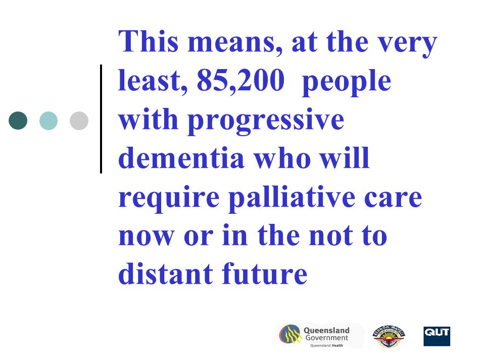 . …the practical matters of managing a palliative approach for dementia are very different