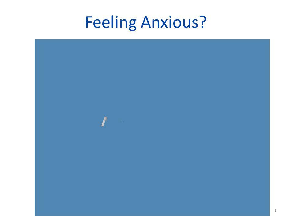 Feeling Anxious? 1