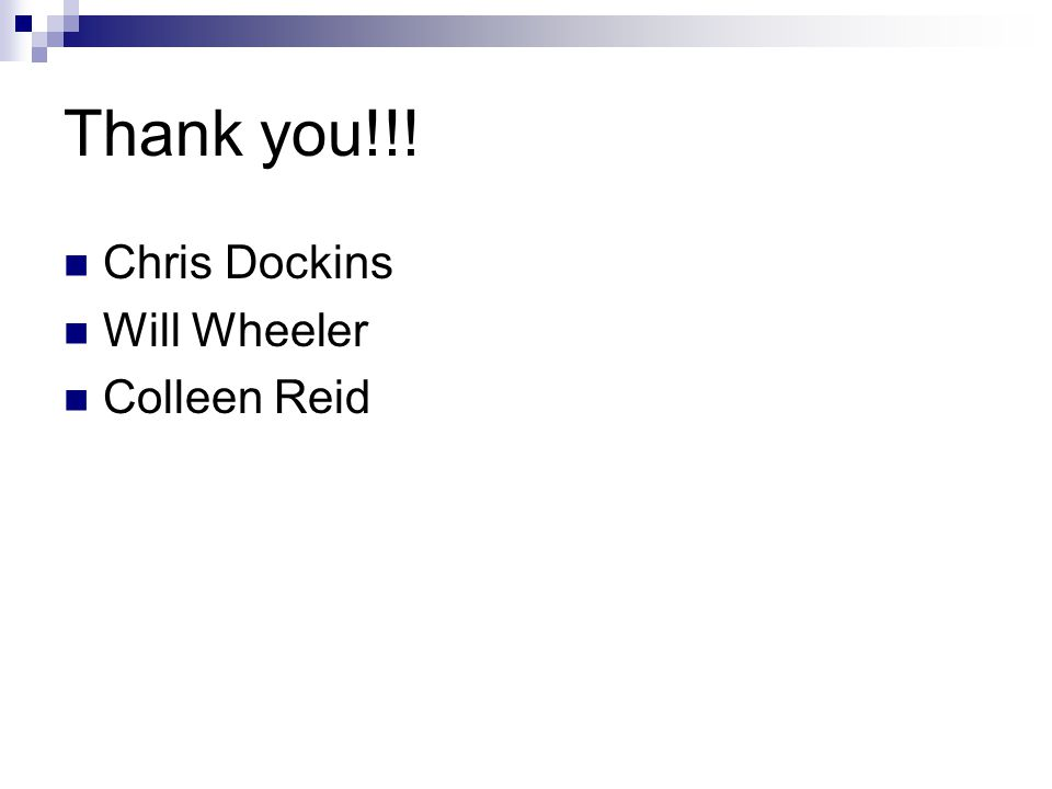 Thank you!!! Chris Dockins Will Wheeler Colleen Reid
