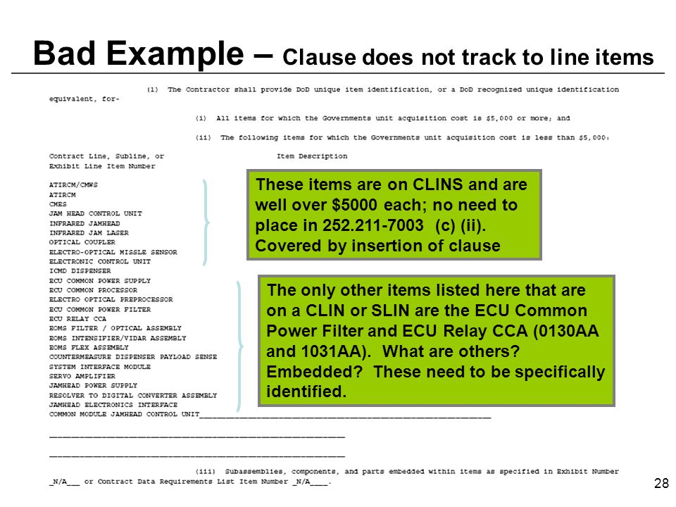 28 Bad Example – Clause does not track to line items These items are on CLINS and are well over $5000 each; no need to place in 252.211-7003 (c) (ii).