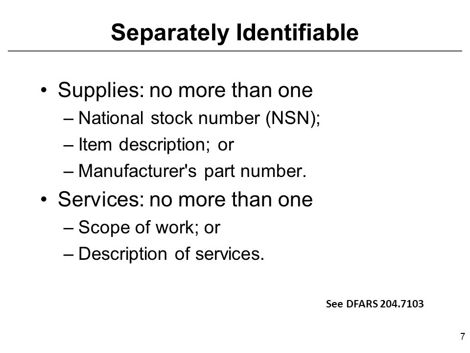 Separately Identifiable Supplies: no more than one –National stock number (NSN); –Item description; or –Manufacturer s part number.