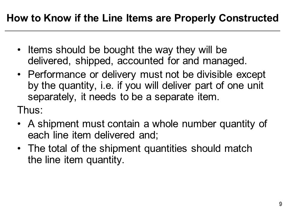 How to Know if the Line Items are Properly Constructed Items should be bought the way they will be delivered, shipped, accounted for and managed.
