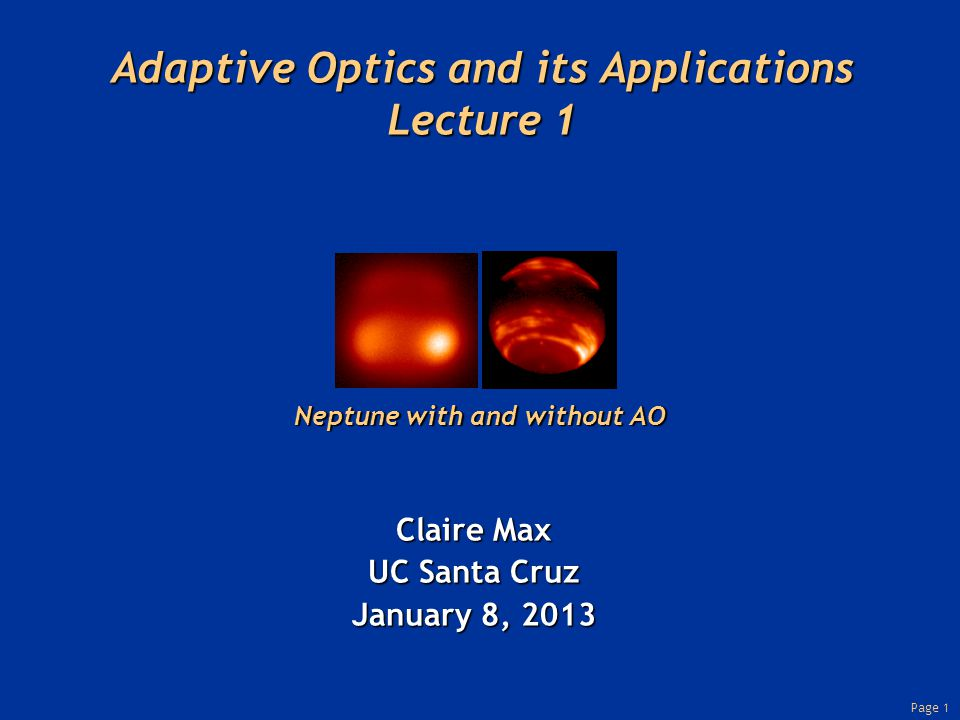 Page 1 Adaptive Optics and its Applications Lecture 1 Claire Max UC Santa Cruz January 8, 2013 Neptune with and without AO