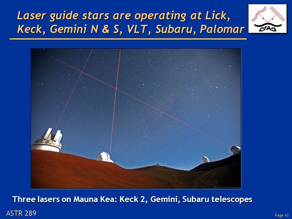 Page 42 ASTR 289 Laser guide stars are operating at Lick, Keck, Gemini N & S, VLT, Subaru, Palomar Three lasers on Mauna Kea: Keck 2, Gemini, Subaru telescopes