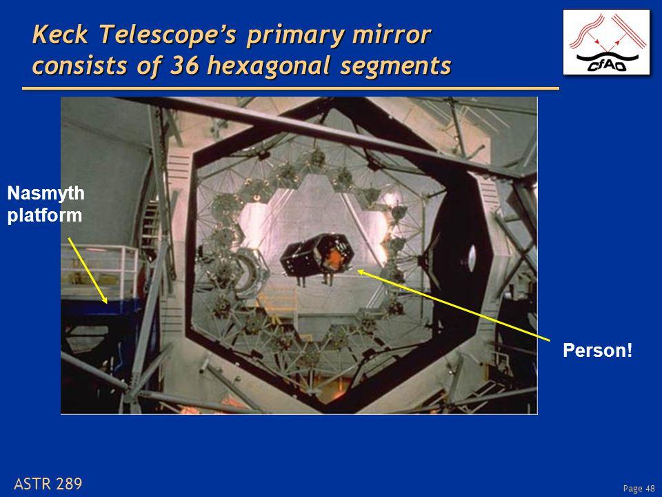 Page 48 ASTR 289 Keck Telescope's primary mirror consists of 36 hexagonal segments Nasmyth platform Person!