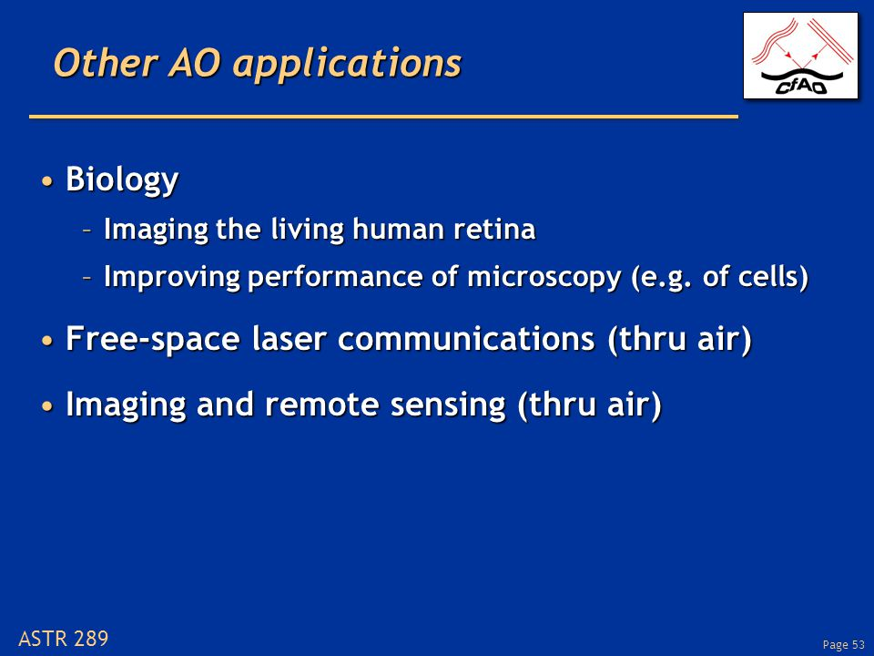 Page 53 ASTR 289 Other AO applications BiologyBiology –Imaging the living human retina –Improving performance of microscopy (e.g.