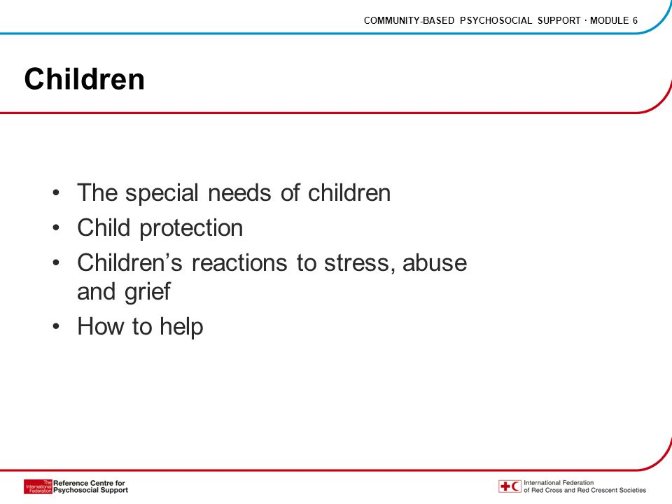 COMMUNITY-BASED PSYCHOSOCIAL SUPPORT · MODULE 6 Normal reactions to abnormal situations Aggressive behaviour Separation anxiety Withdrawal Denial