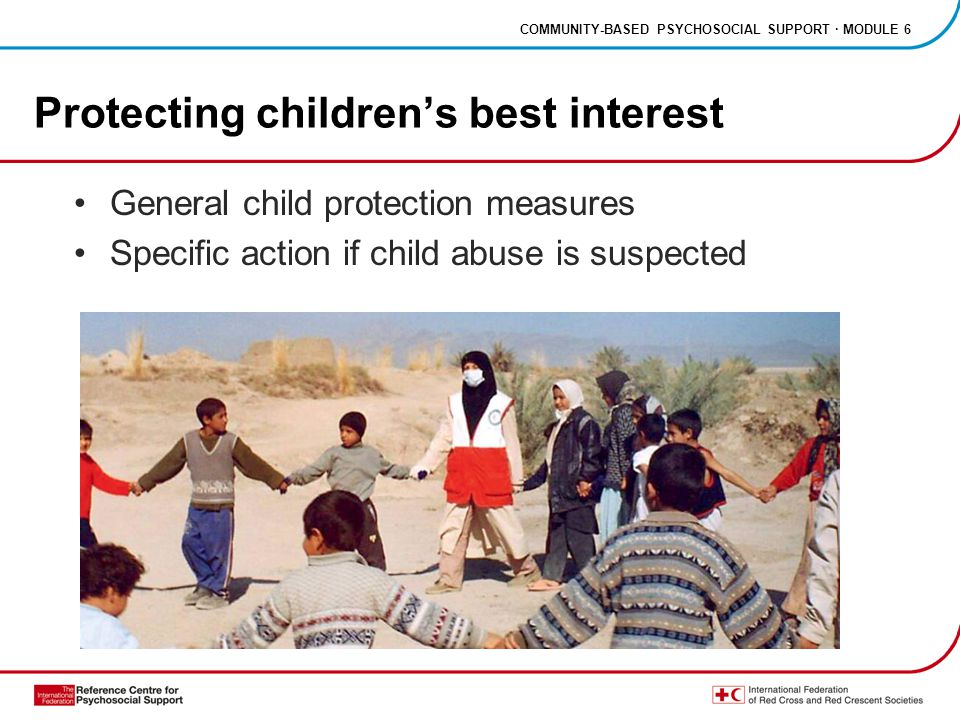 COMMUNITY-BASED PSYCHOSOCIAL SUPPORT · MODULE 6 Protecting children's best interest General child protection measures Specific action if child abuse is suspected