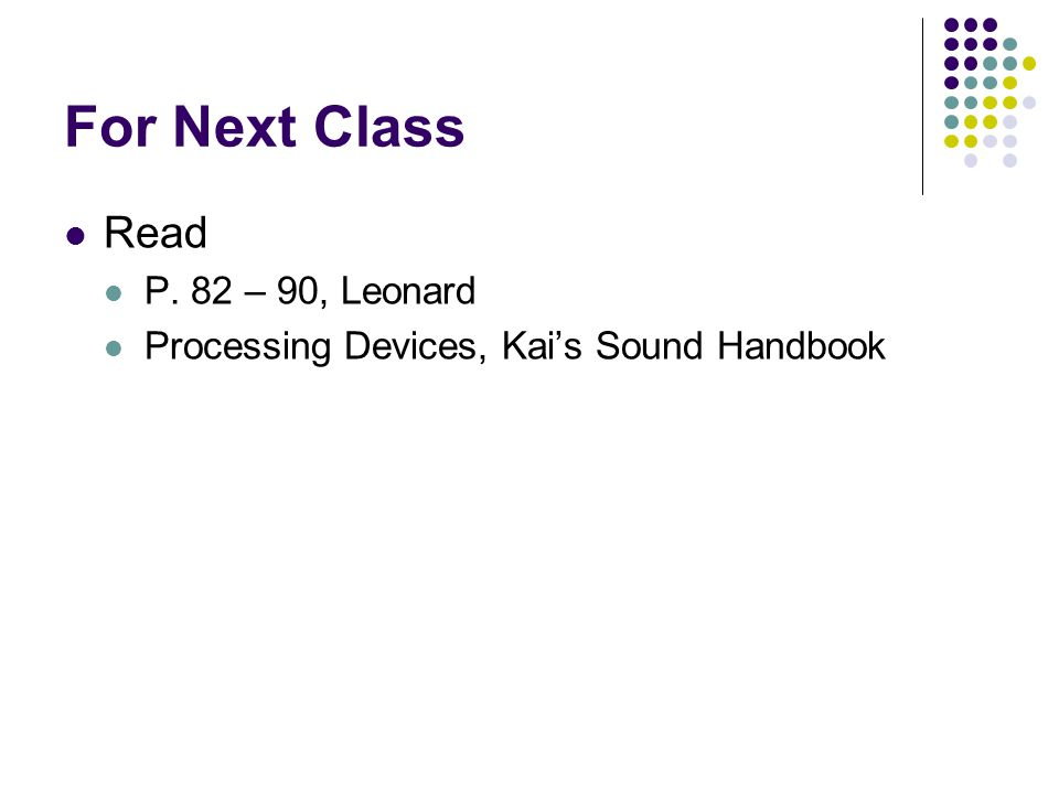 For Next Class Read P. 82 – 90, Leonard Processing Devices, Kai's Sound Handbook
