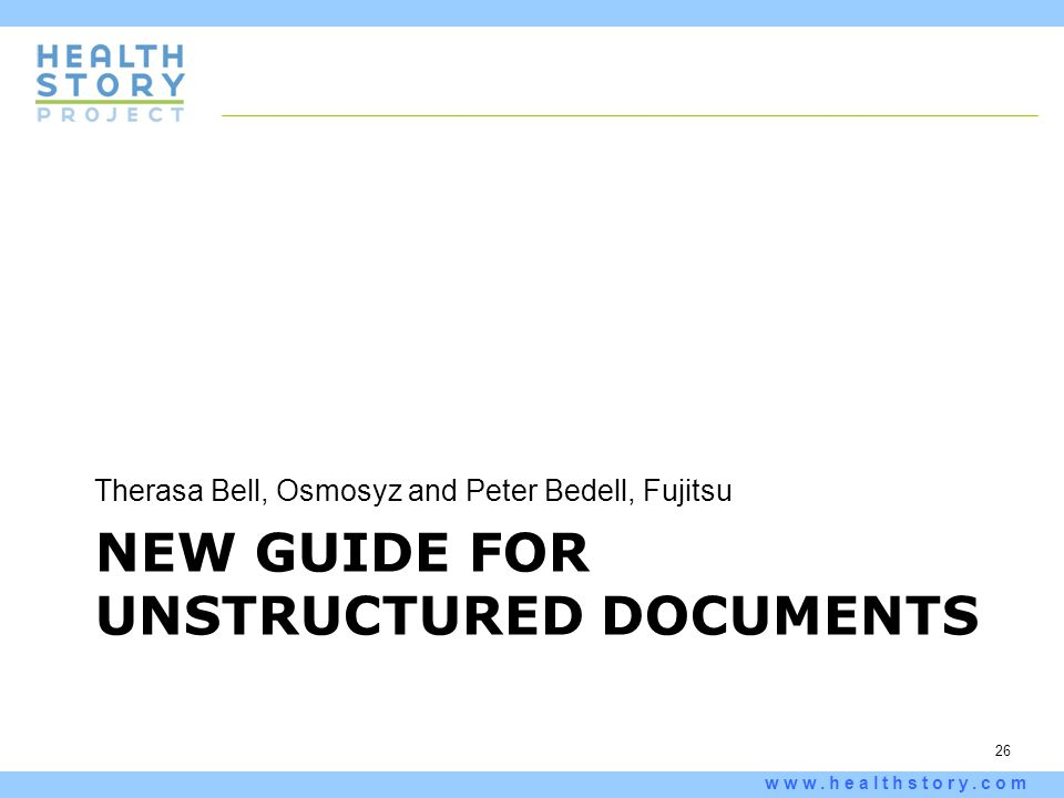 26 www.healthstory.com NEW GUIDE FOR UNSTRUCTURED DOCUMENTS Therasa Bell, Osmosyz and Peter Bedell, Fujitsu