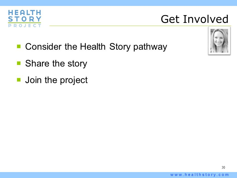 30 www.healthstory.com Get Involved  Consider the Health Story pathway  Share the story  Join the project