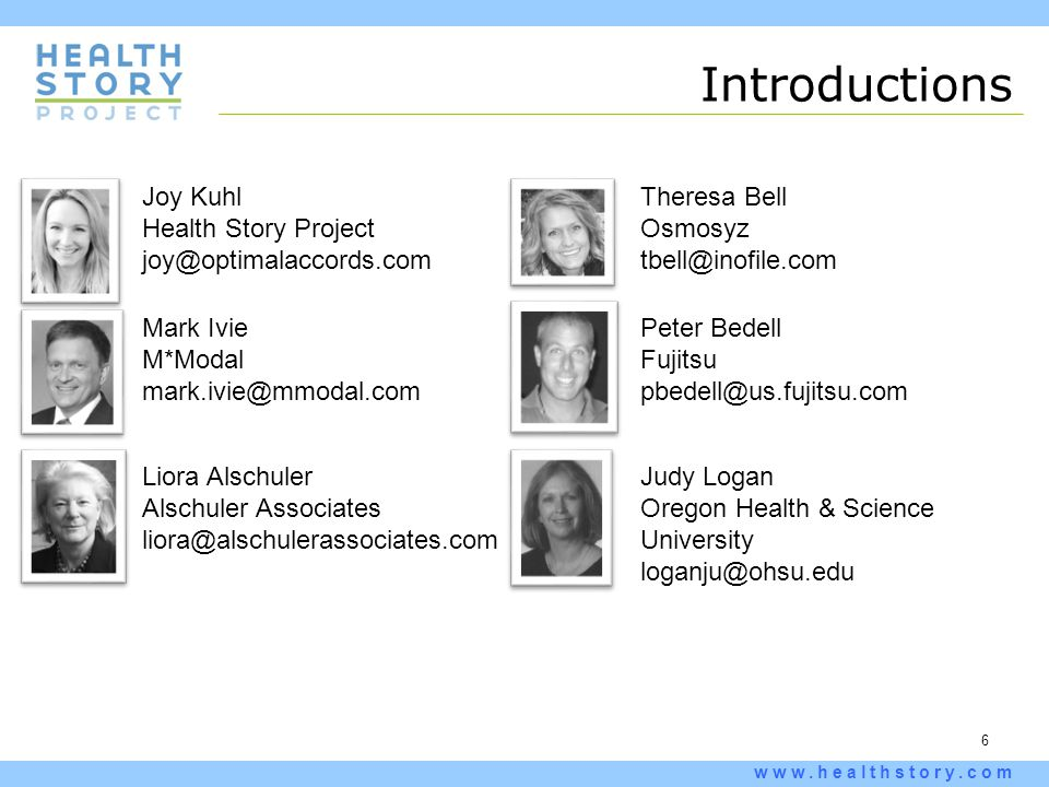 6 www.healthstory.com Introductions Joy Kuhl Health Story Project joy@optimalaccords.com Theresa Bell Osmosyz tbell@inofile.com Mark Ivie M*Modal mark