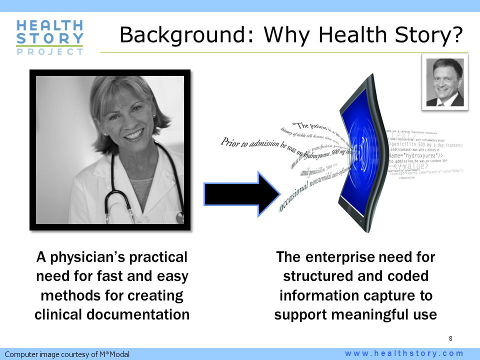 8 www.healthstory.com A physician's practical need for fast and easy methods for creating clinical documentation The enterprise need for structured an