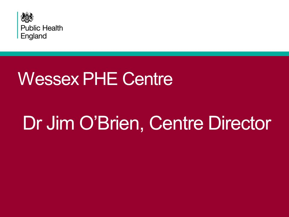Wessex PHE Centre Dr Jim O'Brien, Centre Director