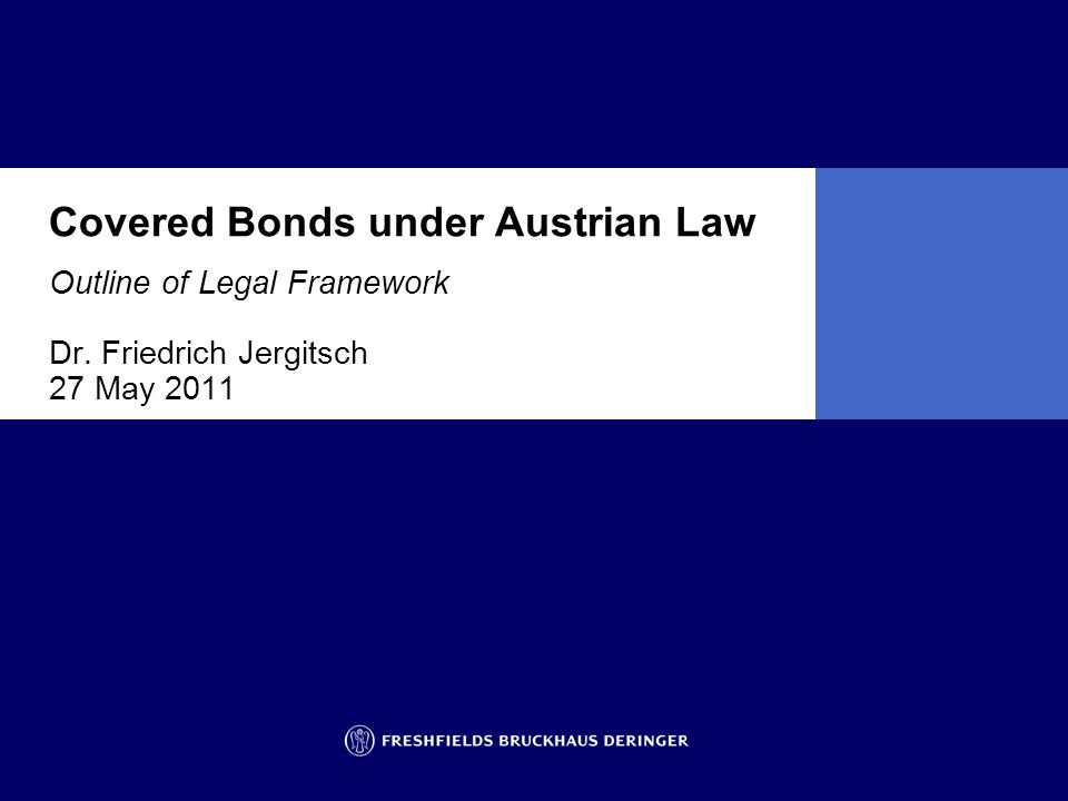 Covered Bonds under Austrian Law Outline of Legal Framework Dr. Friedrich Jergitsch 27 May 2011