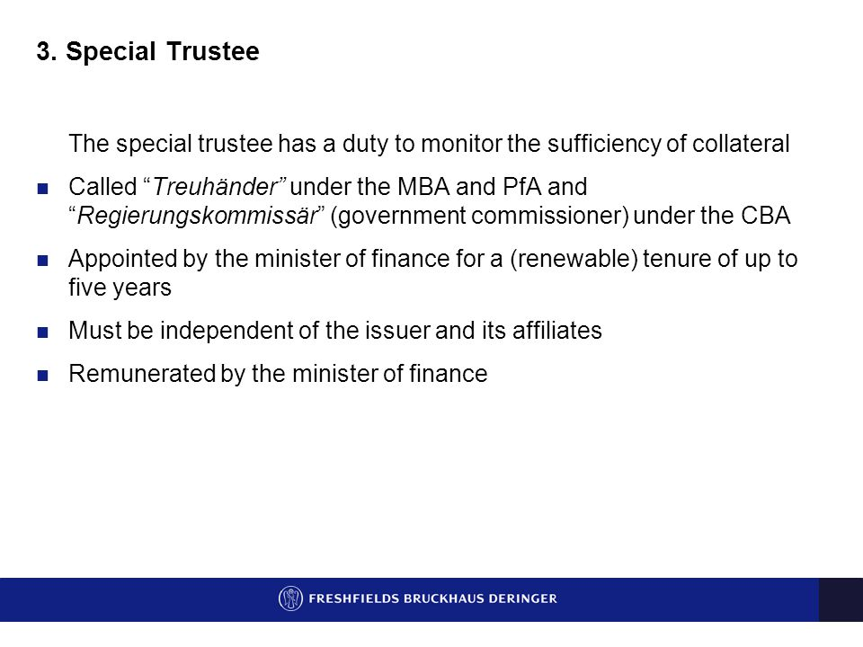"""3. Special Trustee The special trustee has a duty to monitor the sufficiency of collateral Called """"Treuhänder"""" under the MBA and PfA and """"Regierungsko"""