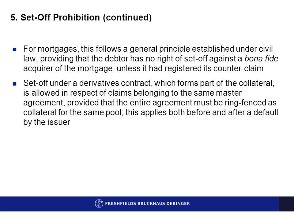 5. Set-Off Prohibition (continued) For mortgages, this follows a general principle established under civil law, providing that the debtor has no right