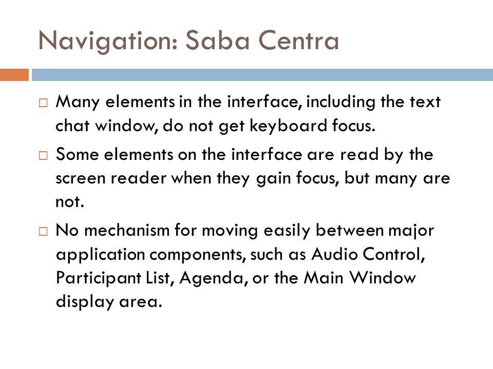 Navigation: Saba Centra  Many elements in the interface, including the text chat window, do not get keyboard focus.
