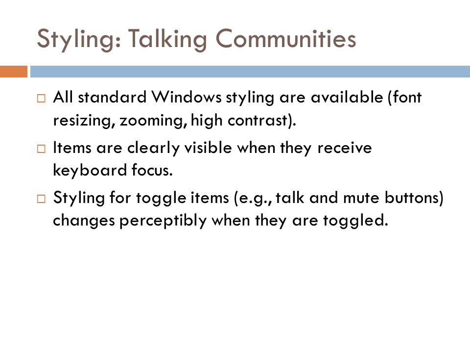 Styling: Talking Communities  All standard Windows styling are available (font resizing, zooming, high contrast).