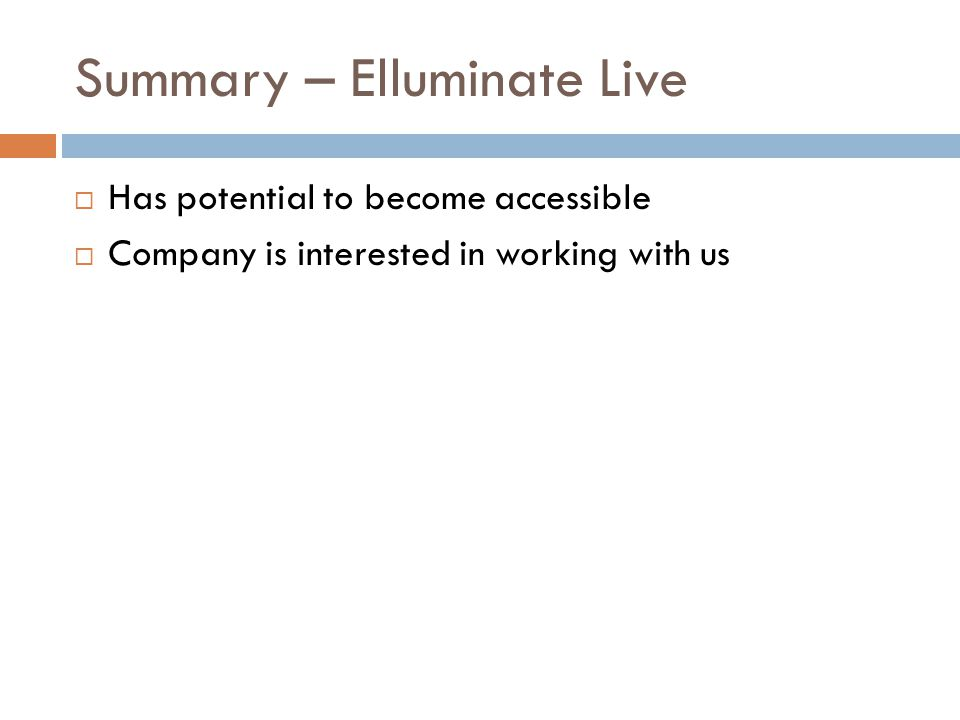 Summary – Elluminate Live  Has potential to become accessible  Company is interested in working with us