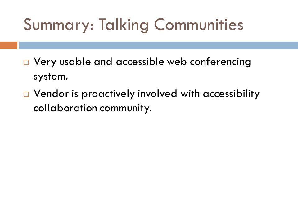 Summary: Talking Communities  Very usable and accessible web conferencing system.