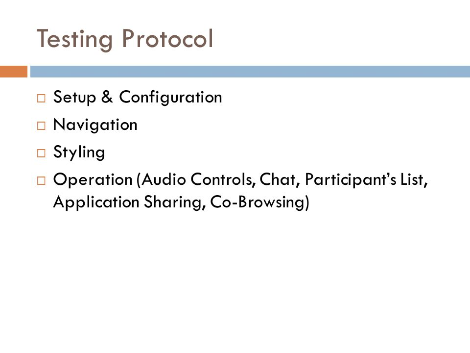Testing Protocol  Setup & Configuration  Navigation  Styling  Operation (Audio Controls, Chat, Participant's List, Application Sharing, Co-Browsing)