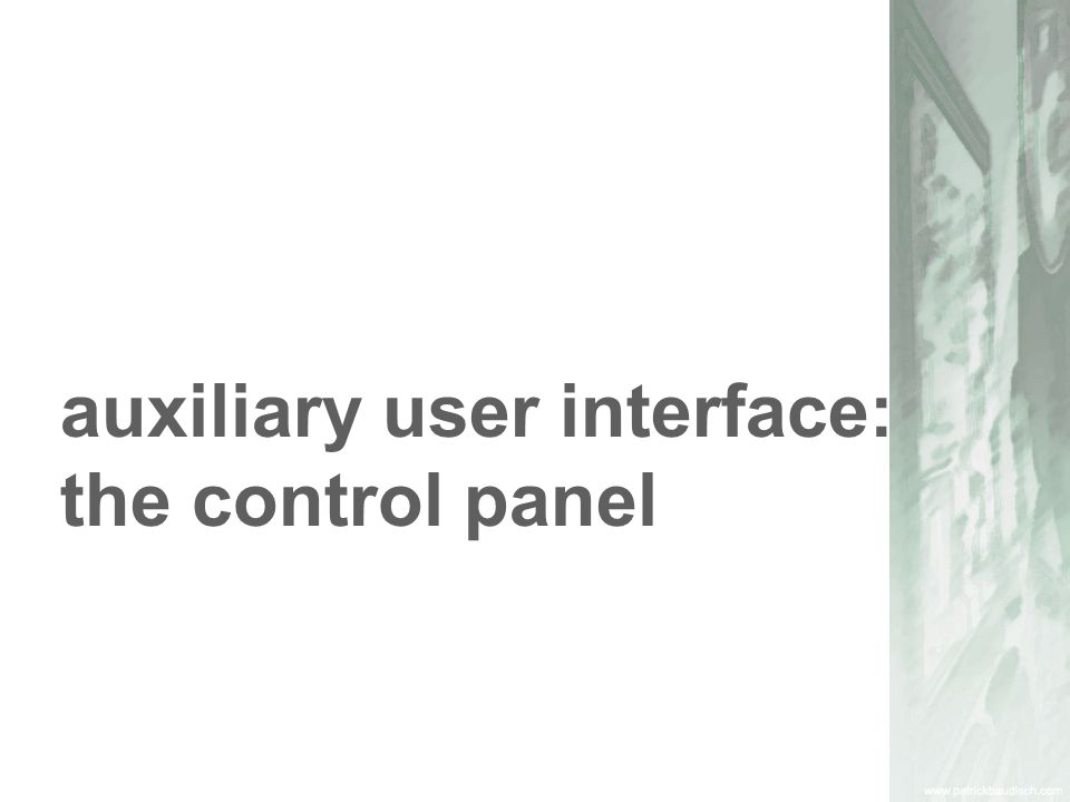 auxiliary user interface: the control panel