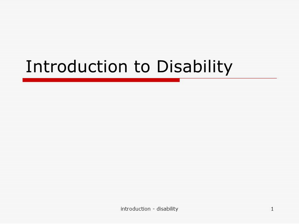 introduction - disability2 Person First Language  Describe the person, not the disability  Refer to a person's disability only when it is relevant  Avoid images designed to evoke pity or guilt.