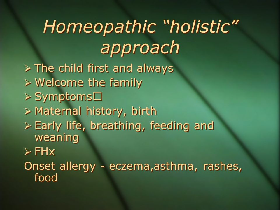 """Homeopathic """"holistic"""" approach  The child first and always  Welcome the family  Symptoms  Maternal history, birth  Early life, breathing, feedin"""