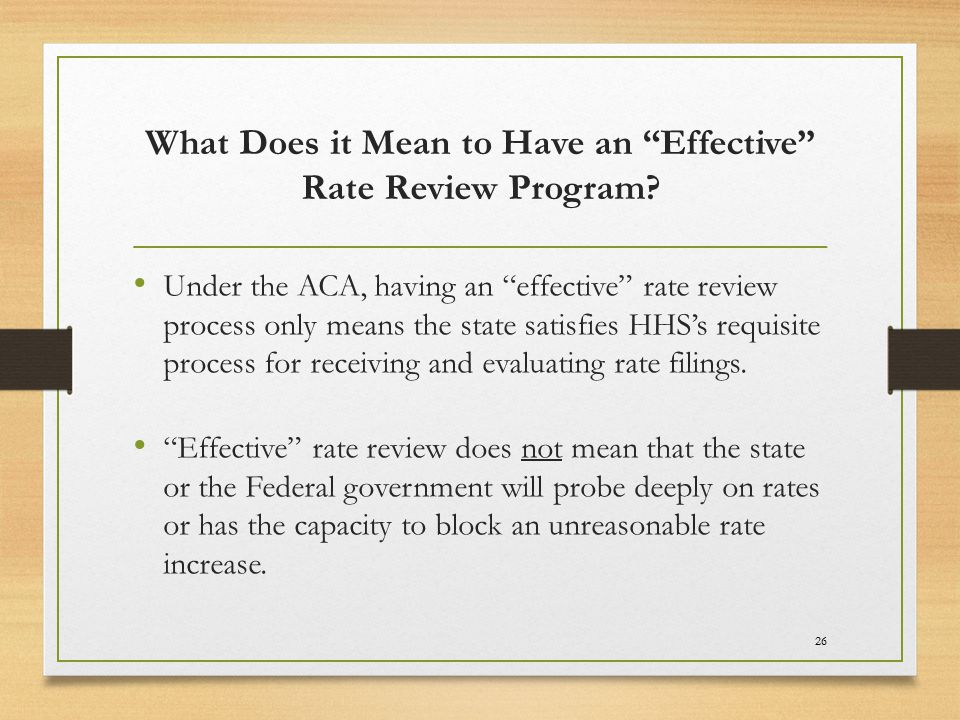 "26 What Does it Mean to Have an ""Effective"" Rate Review Program? Under the ACA, having an ""effective"" rate review process only means the state satisfi"