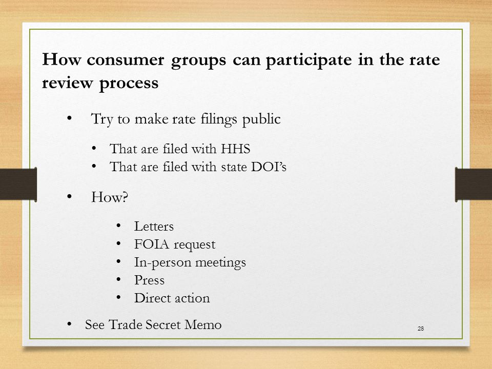 28 How consumer groups can participate in the rate review process Try to make rate filings public That are filed with HHS That are filed with state DO