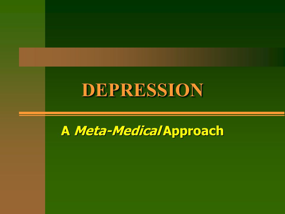 DEPRESSIONDEPRESSION A Meta-Medical Approach