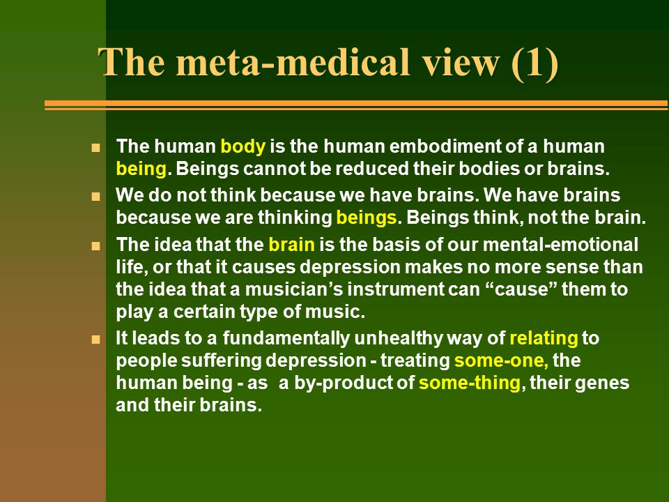 The meta-medical view (1) n The human body is the human embodiment of a human being.
