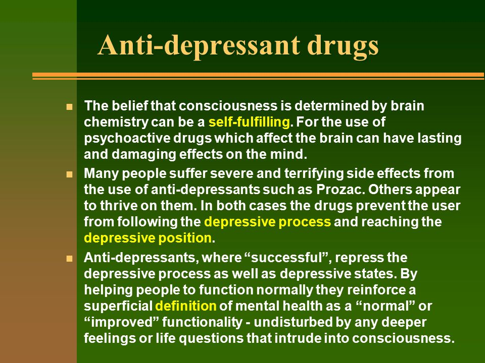 Anti-depressant drugs n The belief that consciousness is determined by brain chemistry can be a self-fulfilling.