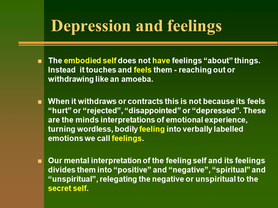 Depression and feelings n The embodied self does not have feelings about things.