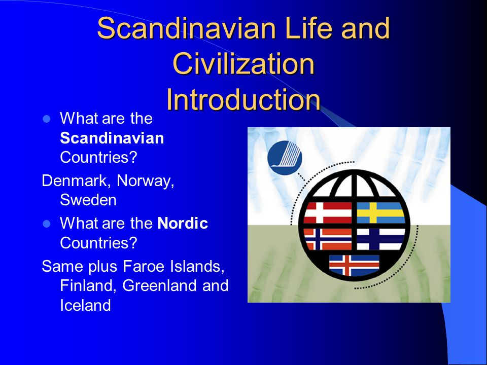Scandinavian Life and Civilization Introduction What are the Scandinavian Countries.