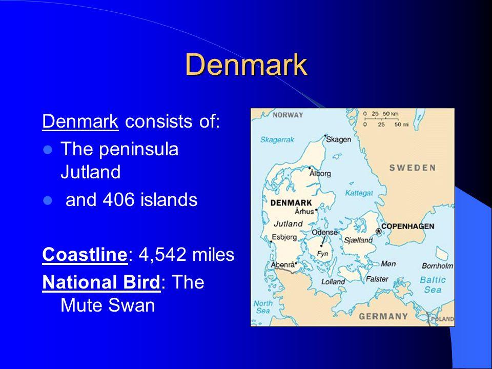 Denmark Denmark consists of: The peninsula Jutland and 406 islands Coastline: 4,542 miles National Bird: The Mute Swan