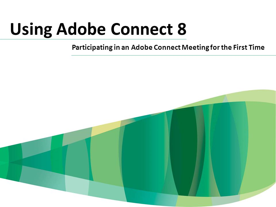 Using Adobe Connect 8 Participating in an Adobe Connect Meeting for the First Time