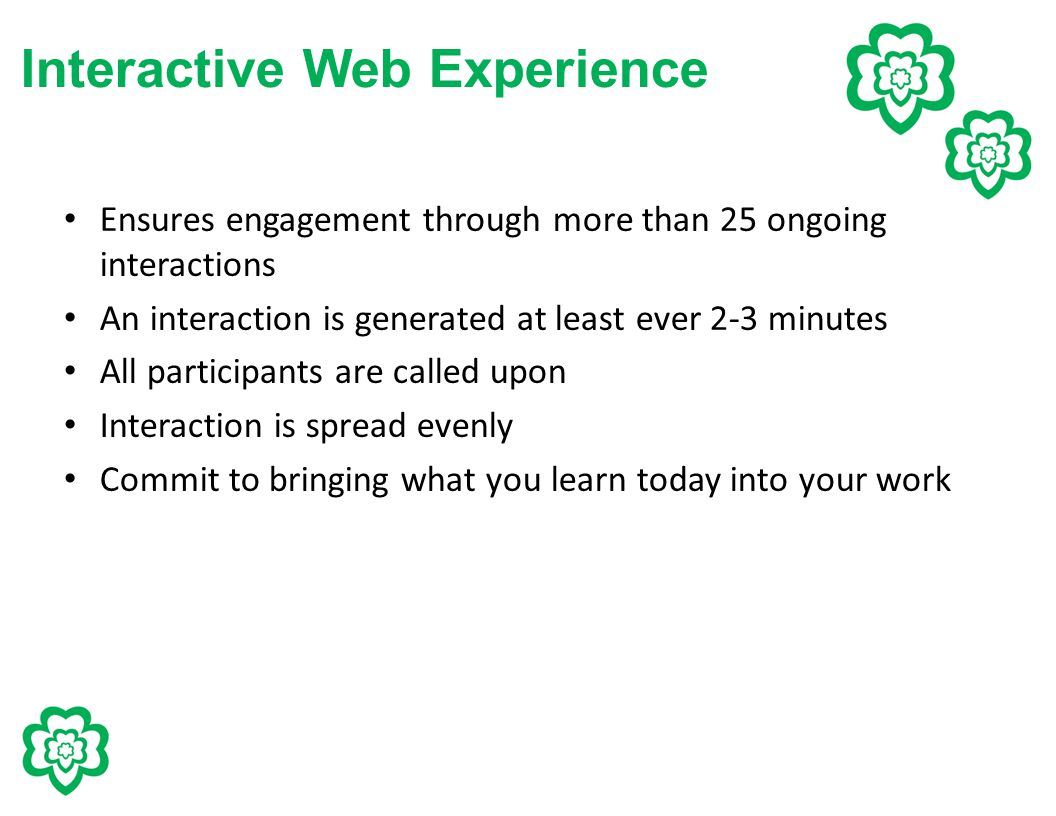 Interactive Web Experience Ensures engagement through more than 25 ongoing interactions An interaction is generated at least ever 2-3 minutes All part