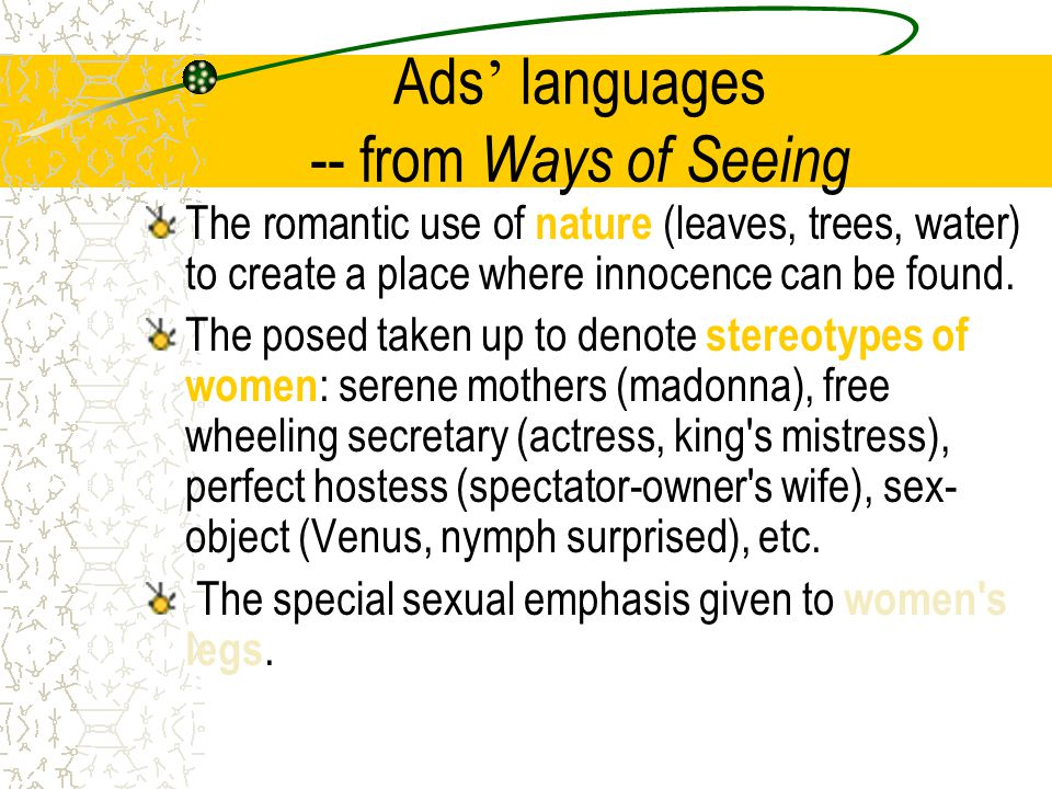 Ads ' languages -- from Ways of Seeing The romantic use of nature (leaves, trees, water) to create a place where innocence can be found.