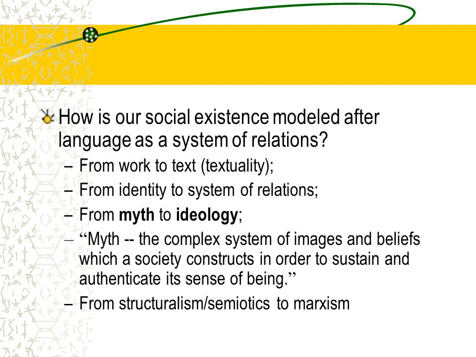 How is our social existence modeled after language as a system of relations.