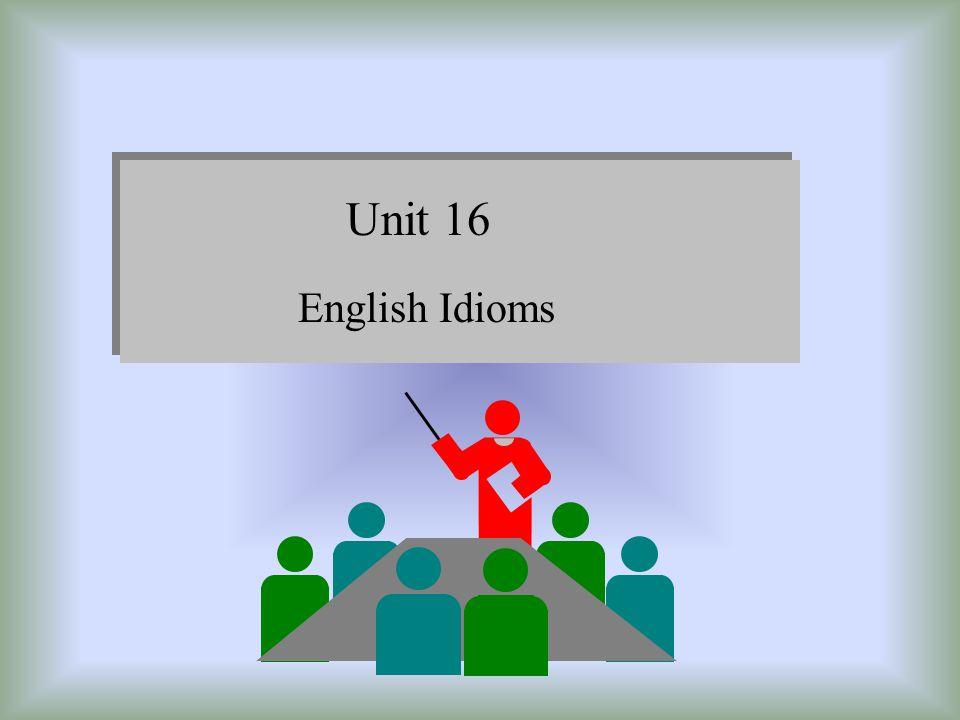 1.Characteristics of idioms 1) Semantic unity Each idiom is a semantic unity.