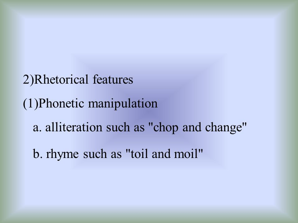 2)Rhetorical features (1)Phonetic manipulation a. alliteration such as