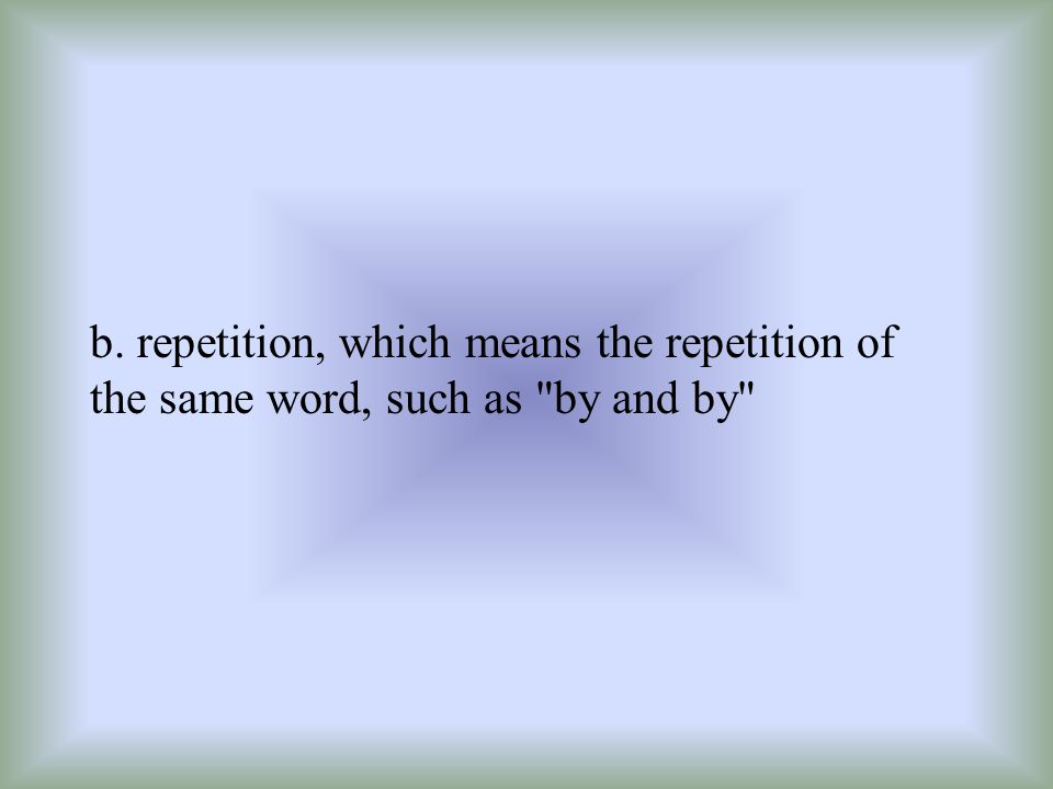 b. repetition, which means the repetition of the same word, such as
